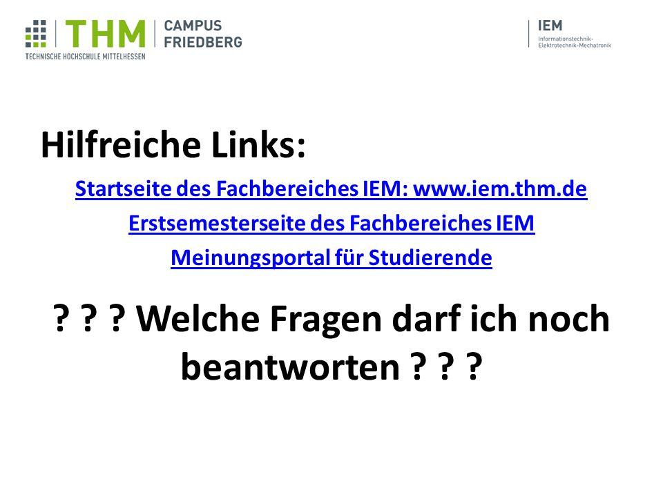 Hilfreiche Links: Startseite des Fachbereiches IEM: www.iem.thm.de Erstsemesterseite des Fachbereiches IEM Meinungsportal für Studierende ? ? ? Welche
