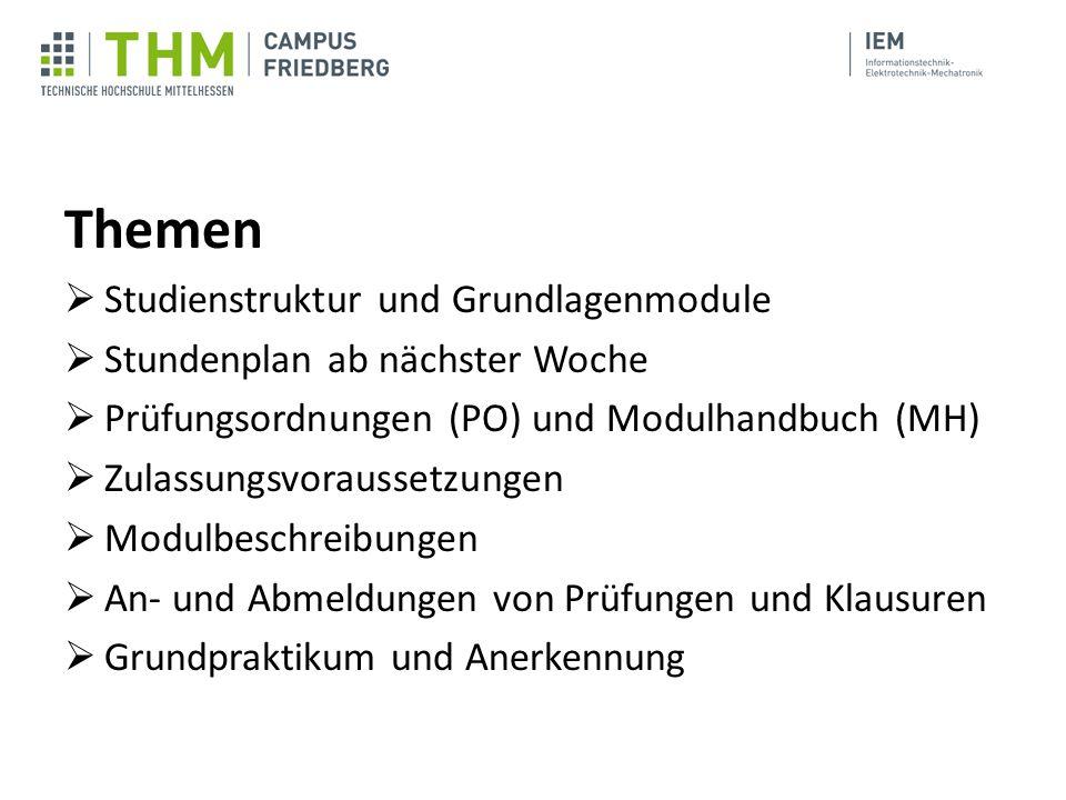 Themen  Studienstruktur und Grundlagenmodule  Stundenplan ab nächster Woche  Prüfungsordnungen (PO) und Modulhandbuch (MH)  Zulassungsvoraussetzun