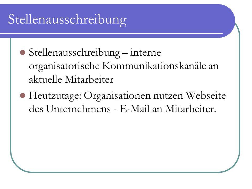 Stellenausschreibung Stellenausschreibung – interne organisatorische Kommunikationskanäle an aktuelle Mitarbeiter Heutzutage: Organisationen nutzen Webseite des Unternehmens - E-Mail an Mitarbeiter.