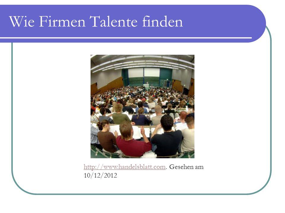 Wie Firmen Talente finden http://www.handelsblatt.comhttp://www.handelsblatt.com. Gesehen am 10/12/2012