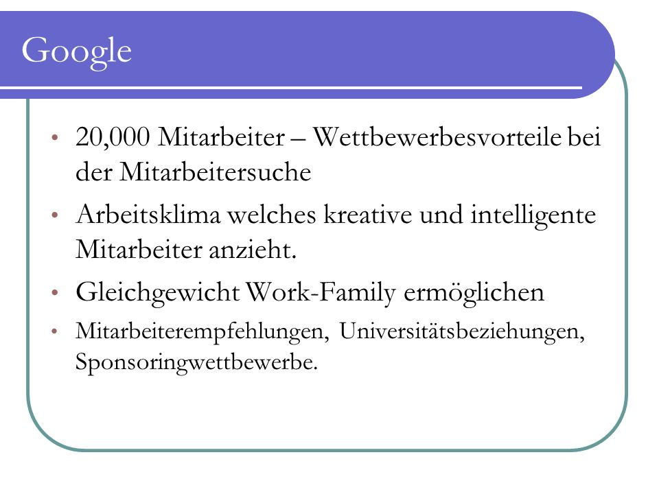Google 20,000 Mitarbeiter – Wettbewerbesvorteile bei der Mitarbeitersuche Arbeitsklima welches kreative und intelligente Mitarbeiter anzieht. Gleichge
