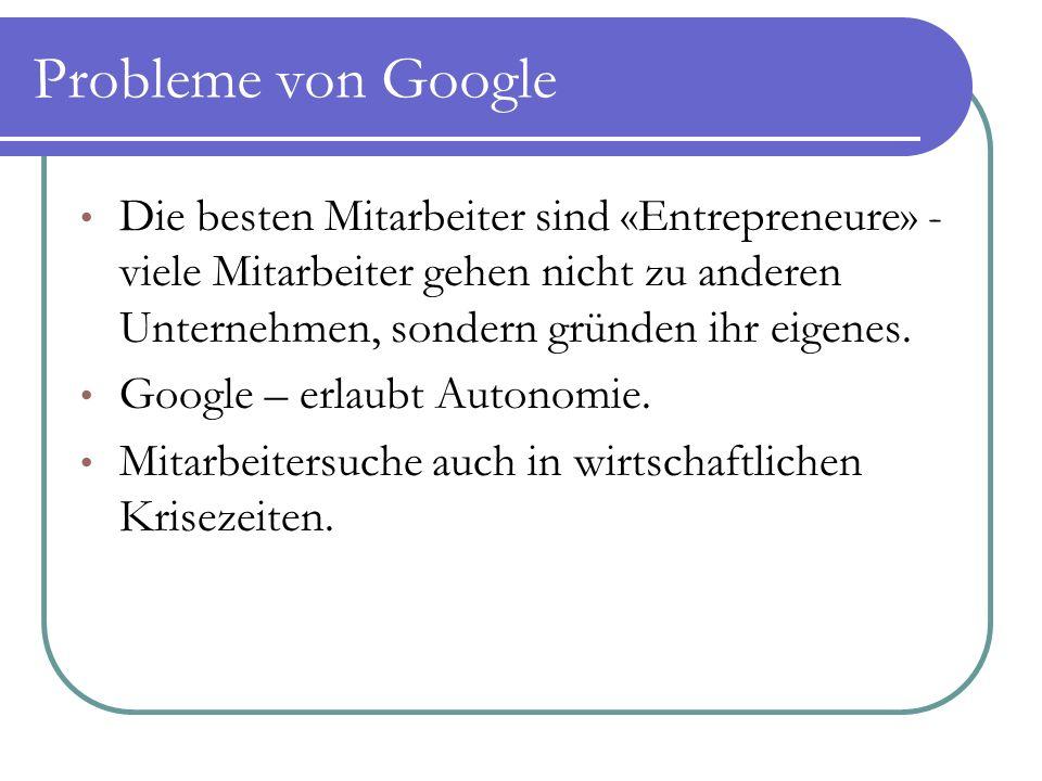 Probleme von Google Die besten Mitarbeiter sind «Entrepreneure» - viele Mitarbeiter gehen nicht zu anderen Unternehmen, sondern gründen ihr eigenes. G