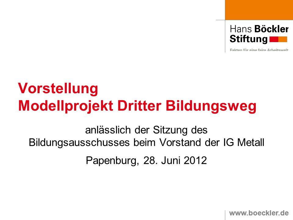www.boeckler.de Vorstellung Modellprojekt Dritter Bildungsweg anlässlich der Sitzung des Bildungsausschusses beim Vorstand der IG Metall Papenburg, 28.