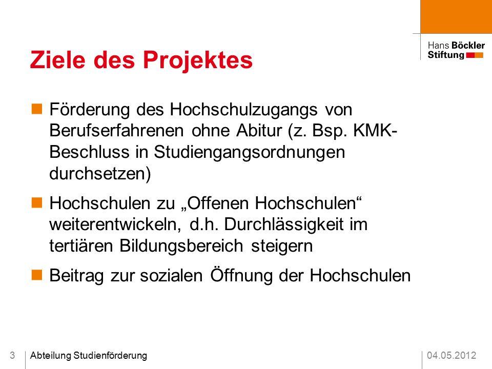 04.05.2012Abteilung Studienförderung Ziele des Projektes Förderung des Hochschulzugangs von Berufserfahrenen ohne Abitur (z.