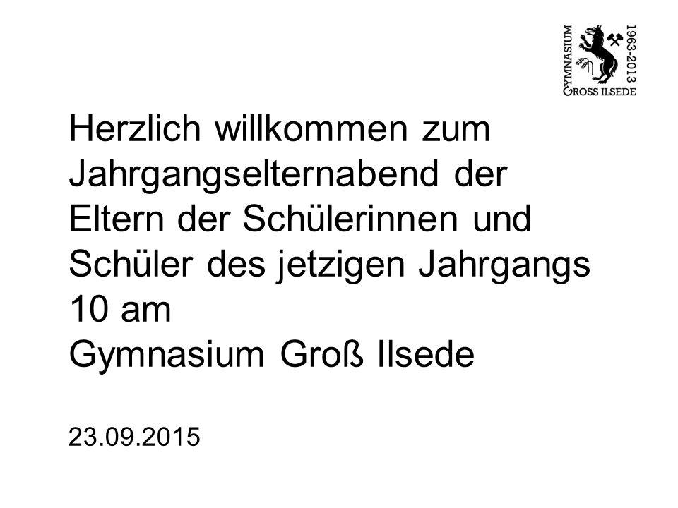 Herzlich willkommen zum Jahrgangselternabend der Eltern der Schülerinnen und Schüler des jetzigen Jahrgangs 10 am Gymnasium Groß Ilsede 23.09.2015