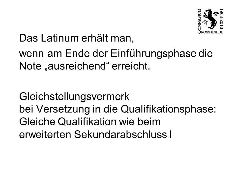 """Das Latinum erhält man, wenn am Ende der Einführungsphase die Note """"ausreichend"""" erreicht. Gleichstellungsvermerk bei Versetzung in die Qualifikations"""