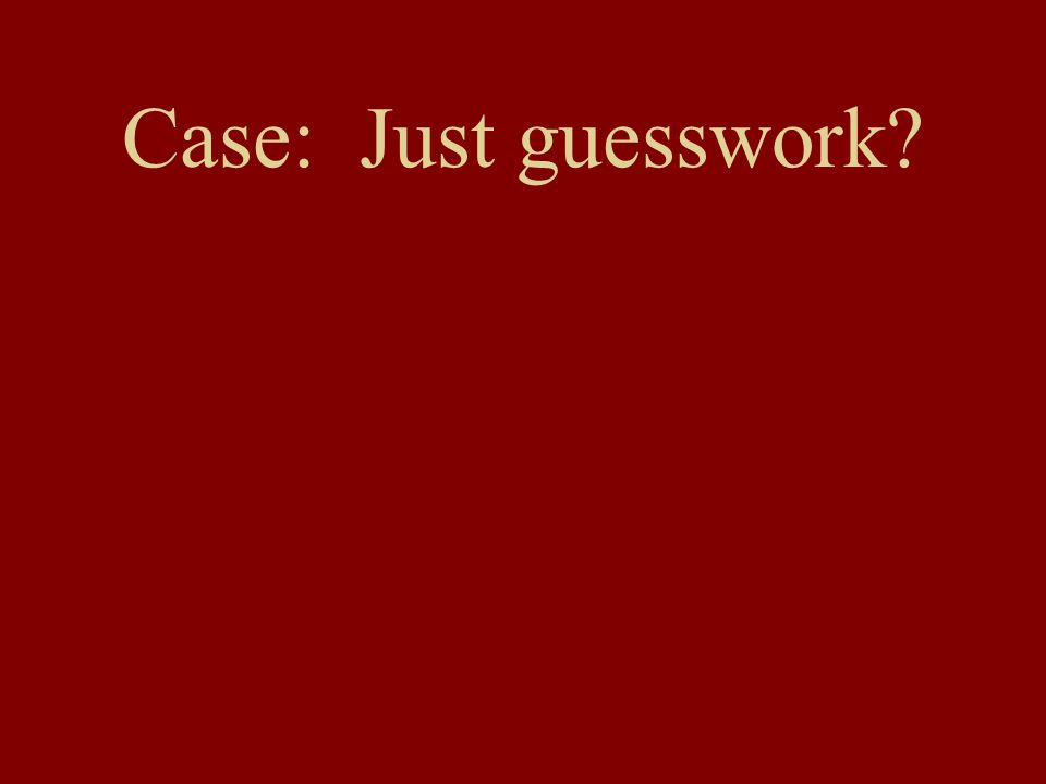 Case: Just guesswork