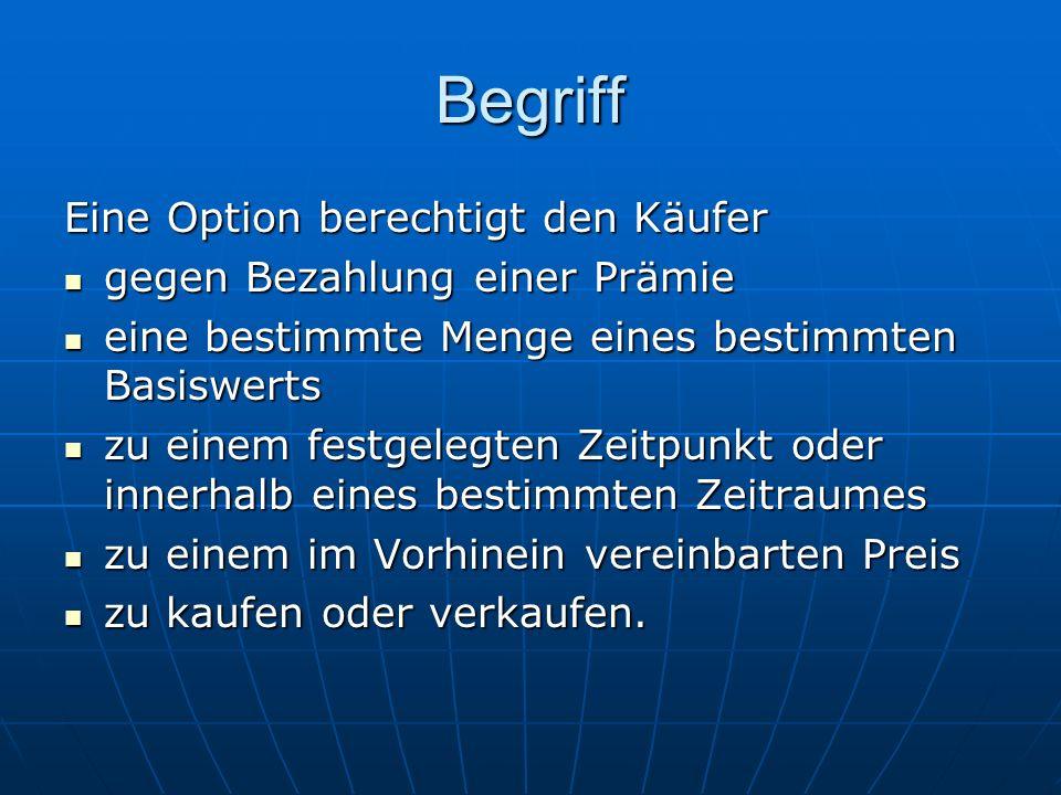 Begriff Eine Option berechtigt den Käufer gegen Bezahlung einer Prämie gegen Bezahlung einer Prämie eine bestimmte Menge eines bestimmten Basiswerts e