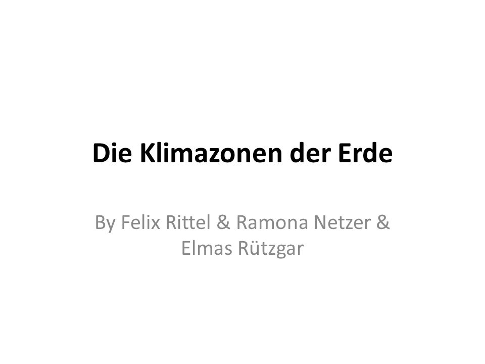 Die Klimazonen der Erde By Felix Rittel & Ramona Netzer & Elmas Rützgar