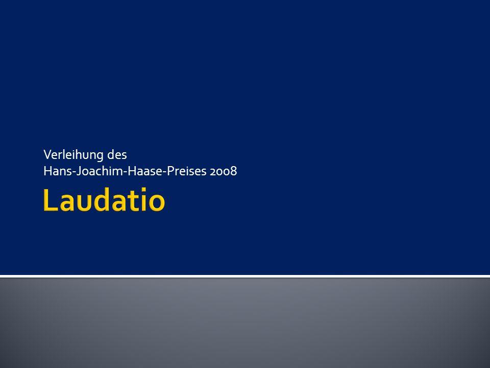  lat.: laudare = loben, preisen  Laudatio = Lobrede Laudatio zur Verleihung des Hans-Joachim-Haase-Preises 2008