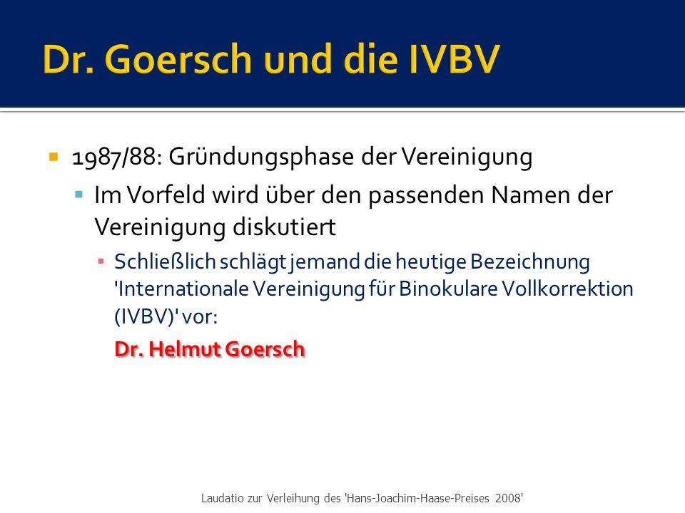  1987/88: Gründungsphase der Vereinigung  Im Vorfeld wird über den passenden Namen der Vereinigung diskutiert ▪ Schließlich schlägt jemand die heutige Bezeichnung Internationale Vereinigung für Binokulare Vollkorrektion (IVBV) vor: Dr.