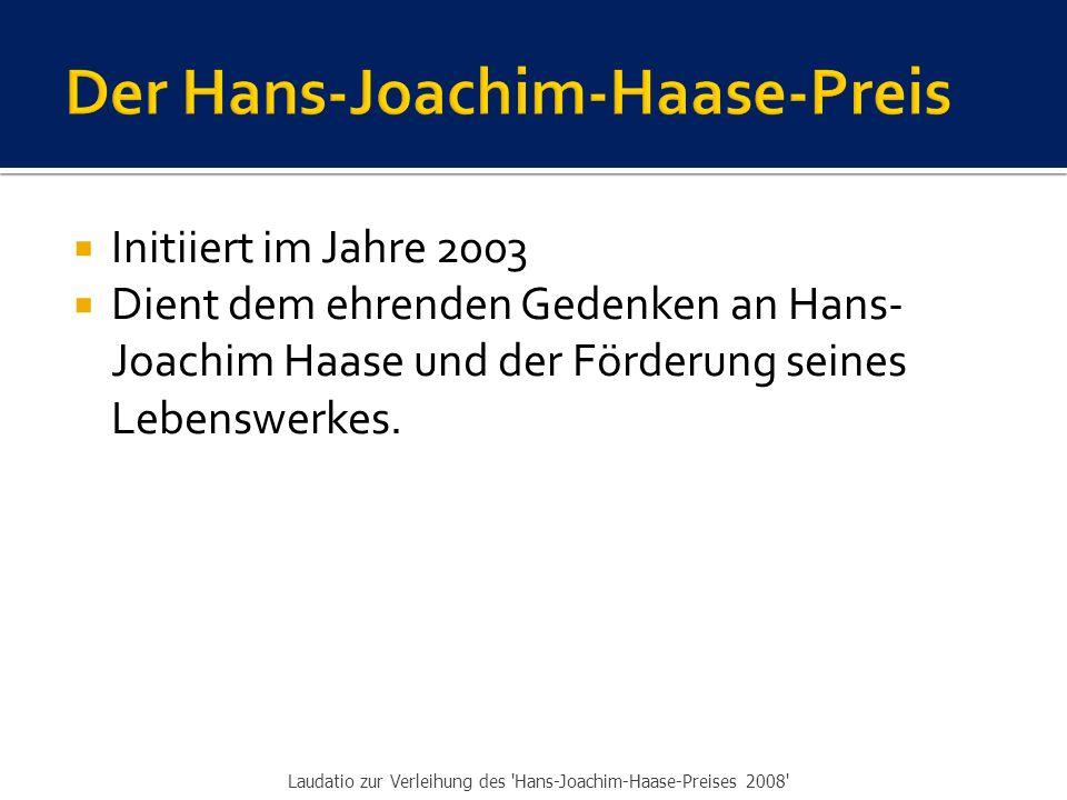  Initiiert im Jahre 2003  Dient dem ehrenden Gedenken an Hans- Joachim Haase und der Förderung seines Lebenswerkes.