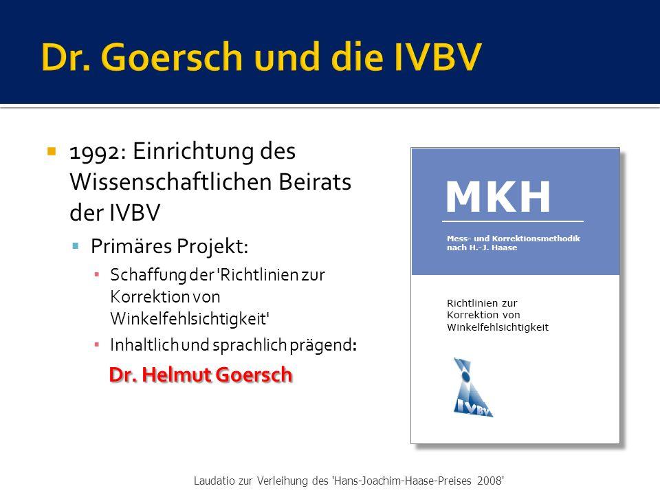  1992: Einrichtung des Wissenschaftlichen Beirats der IVBV  Primäres Projekt: ▪ Schaffung der Richtlinien zur Korrektion von Winkelfehlsichtigkeit ▪ Inhaltlich und sprachlich prägend: Dr.
