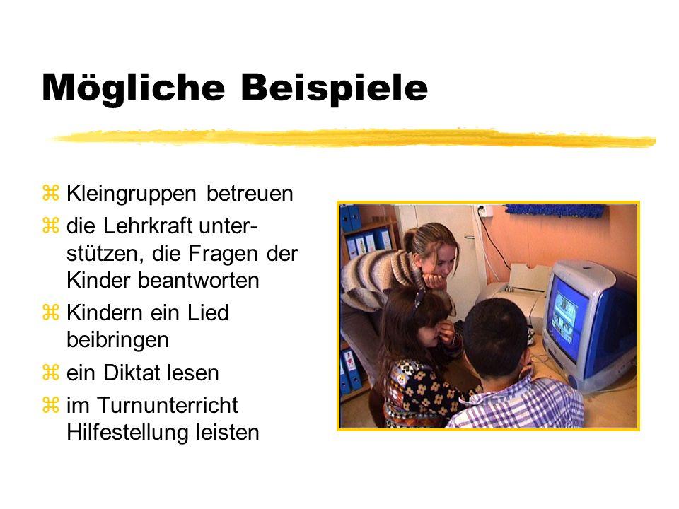 Mögliche Beispiele zKleingruppen betreuen zdie Lehrkraft unter- stützen, die Fragen der Kinder beantworten zKindern ein Lied beibringen zein Diktat le