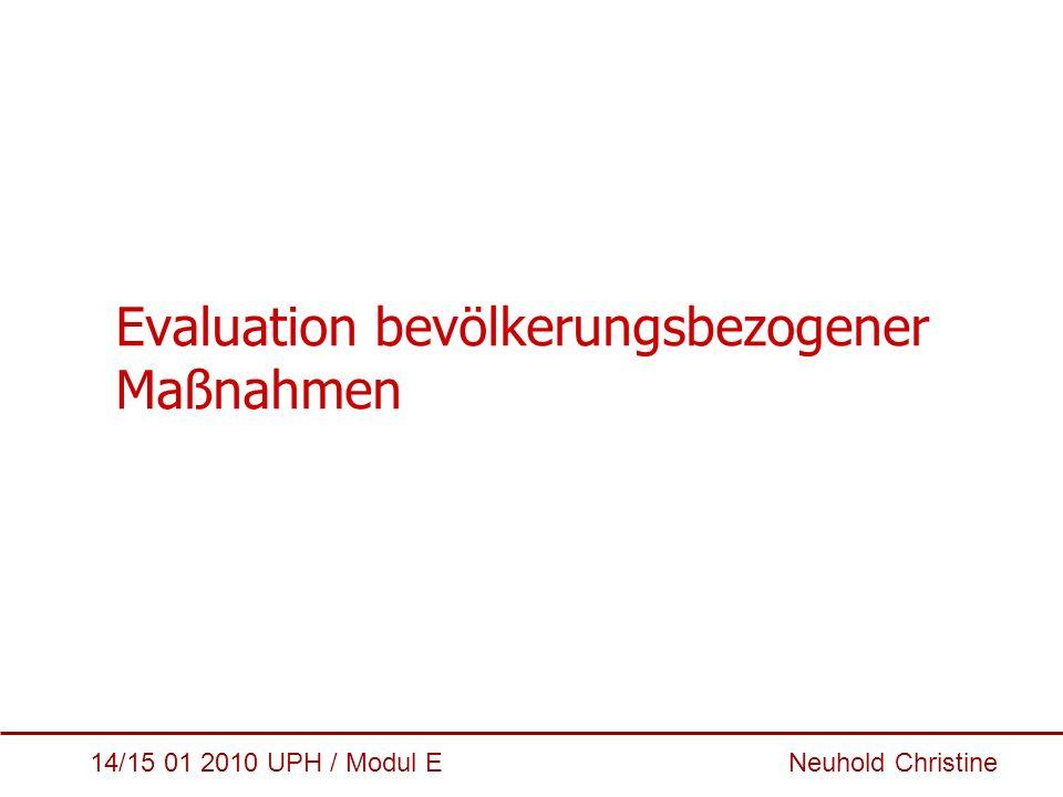 14/15 01 2010 UPH / Modul E Neuhold Christine Evaluation bevölkerungsbezogener Maßnahmen