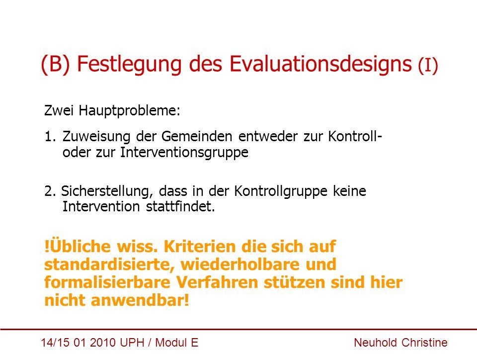 14/15 01 2010 UPH / Modul E Neuhold Christine (B) Festlegung des Evaluationsdesigns (I) Zwei Hauptprobleme: 1.Zuweisung der Gemeinden entweder zur Kon