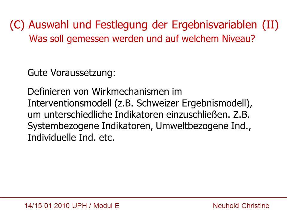 14/15 01 2010 UPH / Modul E Neuhold Christine (C) Auswahl und Festlegung der Ergebnisvariablen (II) Was soll gemessen werden und auf welchem Niveau? G