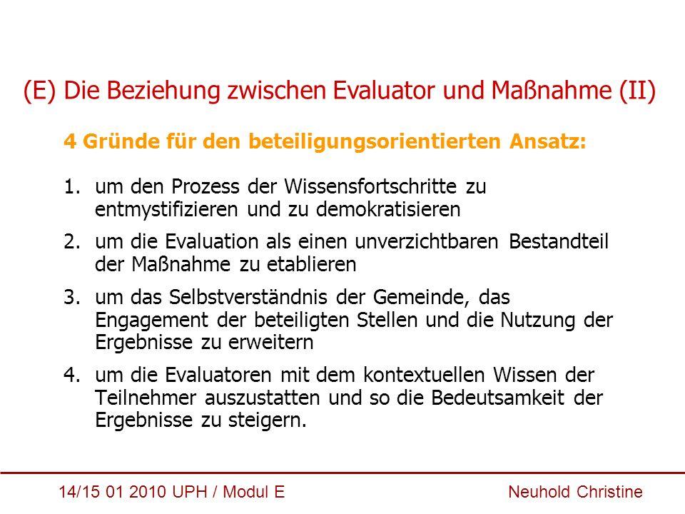 14/15 01 2010 UPH / Modul E Neuhold Christine 4 Gründe für den beteiligungsorientierten Ansatz: 1.um den Prozess der Wissensfortschritte zu entmystifi