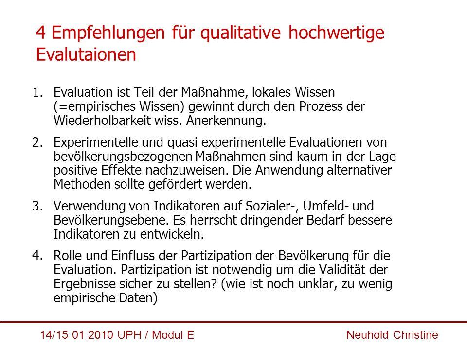 14/15 01 2010 UPH / Modul E Neuhold Christine 4 Empfehlungen für qualitative hochwertige Evalutaionen 1.Evaluation ist Teil der Maßnahme, lokales Wiss