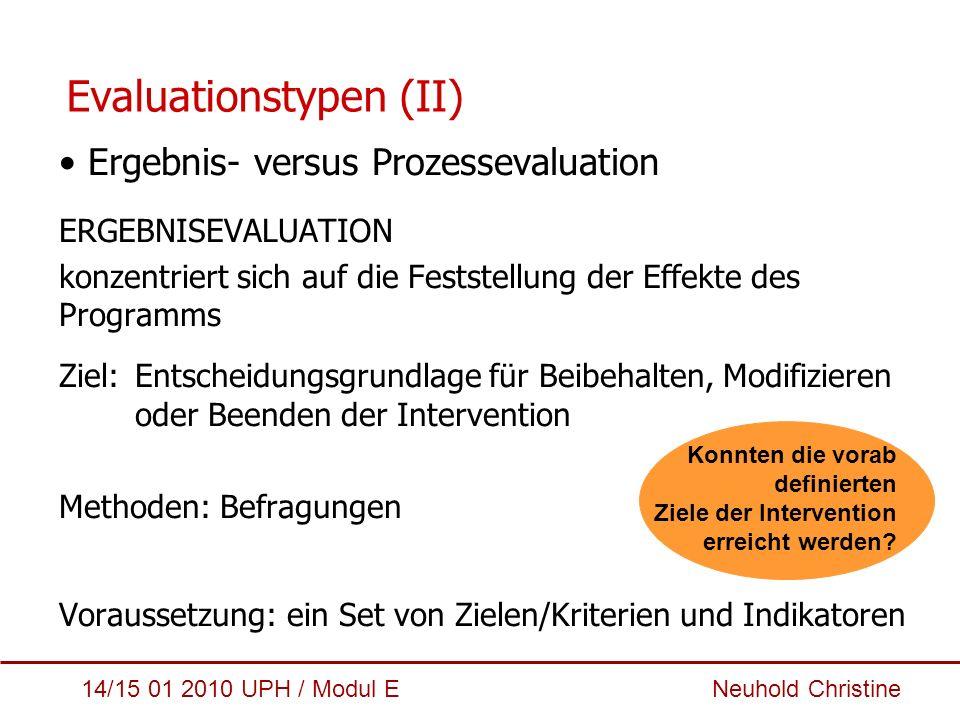 14/15 01 2010 UPH / Modul E Neuhold Christine Ergebnis- versus Prozessevaluation ERGEBNISEVALUATION konzentriert sich auf die Feststellung der Effekte