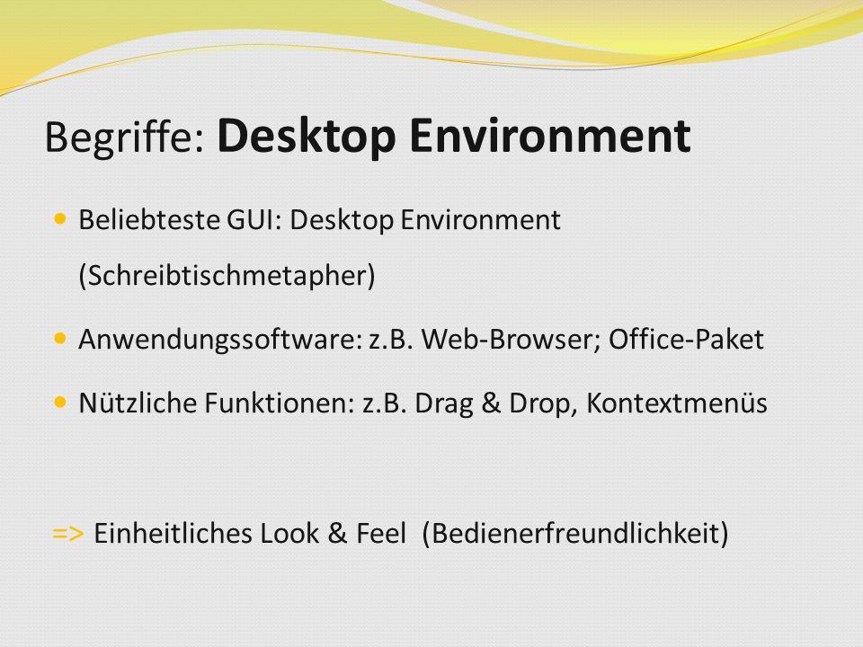 Begriffe: Desktop Environment Beliebteste GUI: Desktop Environment (Schreibtischmetapher) Anwendungssoftware: z.B. Web-Browser; Office-Paket Nützliche