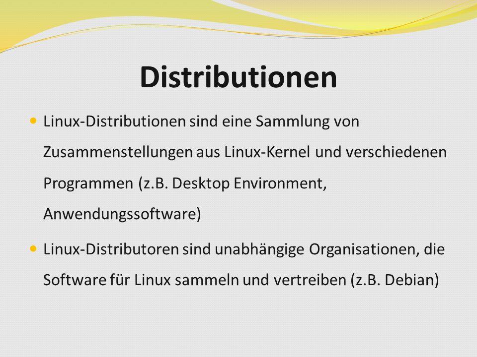 Distributionen Linux-Distributionen sind eine Sammlung von Zusammenstellungen aus Linux-Kernel und verschiedenen Programmen (z.B. Desktop Environment,