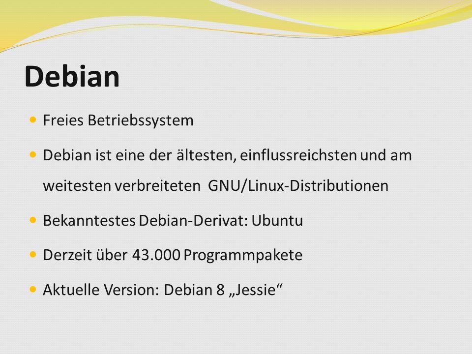 """Debian Freies Betriebssystem Debian ist eine der ältesten, einflussreichsten und am weitesten verbreiteten GNU/Linux-Distributionen Bekanntestes Debian-Derivat: Ubuntu Derzeit über 43.000 Programmpakete Aktuelle Version: Debian 8 """"Jessie"""