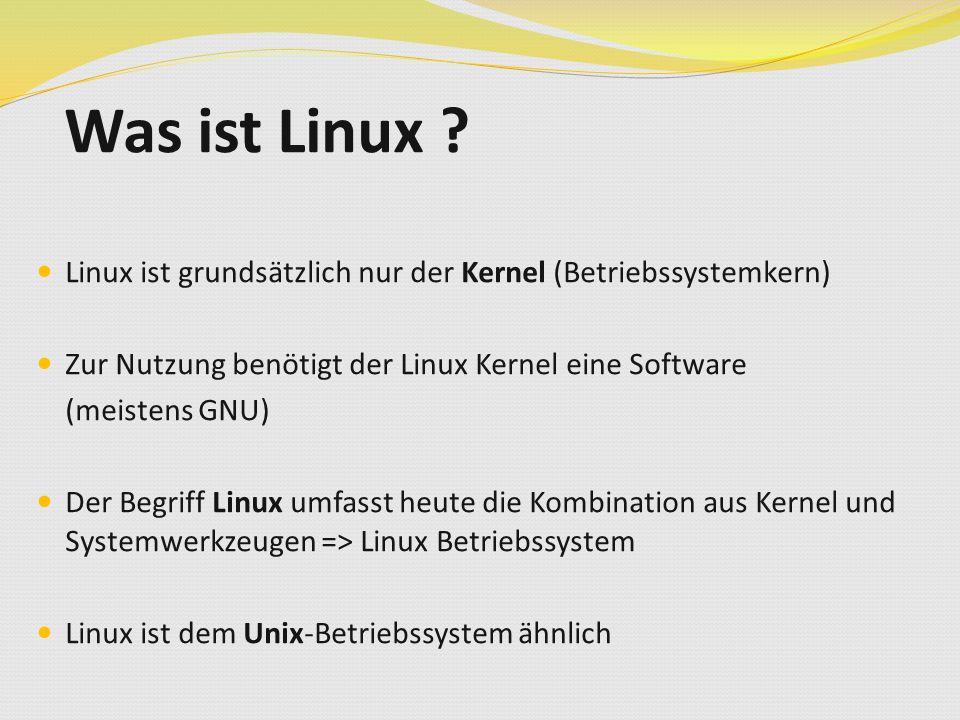Was ist Linux ? Linux ist grundsätzlich nur der Kernel (Betriebssystemkern) Zur Nutzung benötigt der Linux Kernel eine Software (meistens GNU) Der Beg