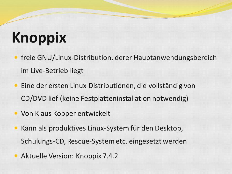 Knoppix freie GNU/Linux-Distribution, derer Hauptanwendungsbereich im Live-Betrieb liegt Eine der ersten Linux Distributionen, die vollständig von CD/