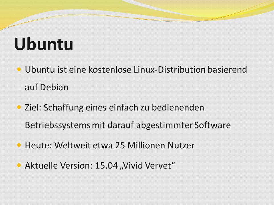 """Ubuntu Ubuntu ist eine kostenlose Linux-Distribution basierend auf Debian Ziel: Schaffung eines einfach zu bedienenden Betriebssystems mit darauf abgestimmter Software Heute: Weltweit etwa 25 Millionen Nutzer Aktuelle Version: 15.04 """"Vivid Vervet"""