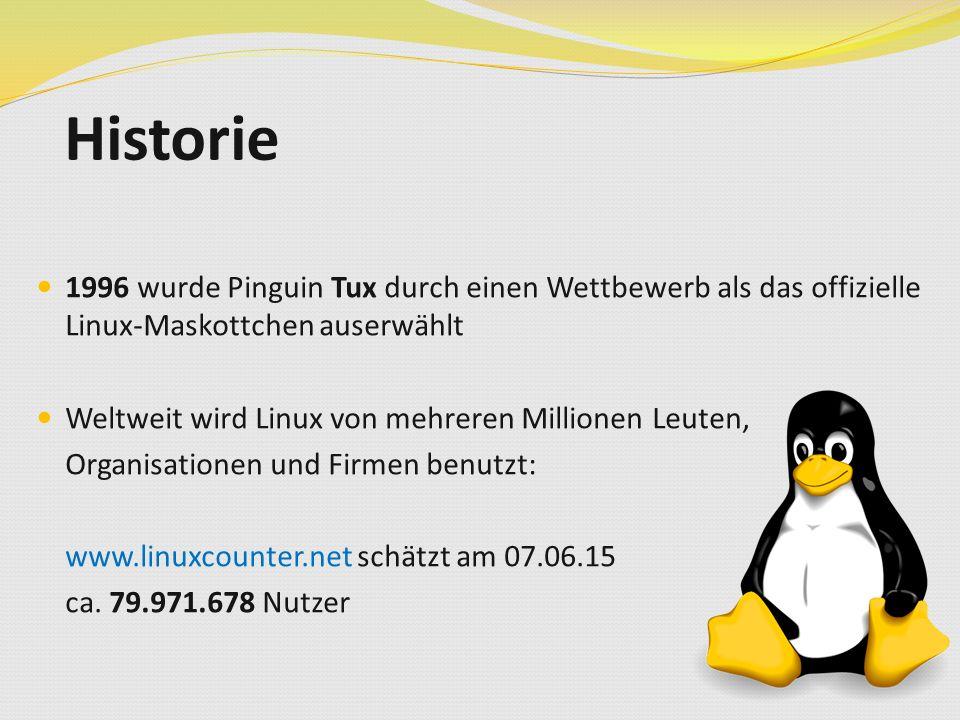 Historie 1996 wurde Pinguin Tux durch einen Wettbewerb als das offizielle Linux-Maskottchen auserwählt Weltweit wird Linux von mehreren Millionen Leuten, Organisationen und Firmen benutzt: www.linuxcounter.net schätzt am 07.06.15 ca.