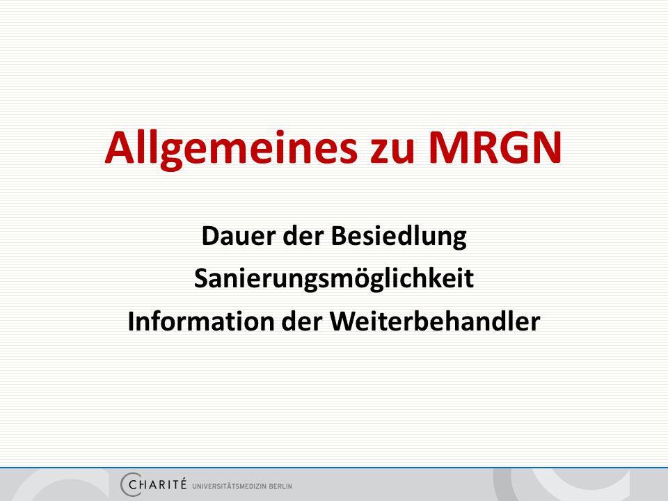 Allgemeines zu MRGN Dauer der Besiedlung Sanierungsmöglichkeit Information der Weiterbehandler
