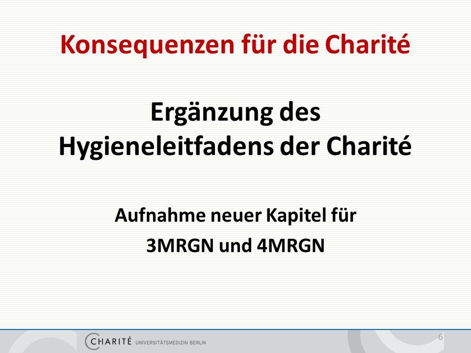 Konsequenzen für die Charité Ergänzung des Hygieneleitfadens der Charité Aufnahme neuer Kapitel für 3MRGN und 4MRGN 6