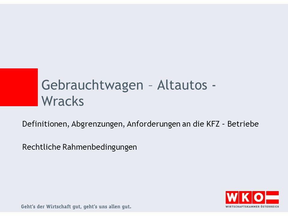 Gebrauchtwagen – Altautos - Wracks Definitionen, Abgrenzungen, Anforderungen an die KFZ – Betriebe Rechtliche Rahmenbedingungen