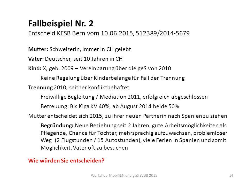 Fallbeispiel Nr. 2 Entscheid KESB Bern vom 10.06.2015, 512389/2014-5679 Mutter: Schweizerin, immer in CH gelebt Vater: Deutscher, seit 10 Jahren in CH