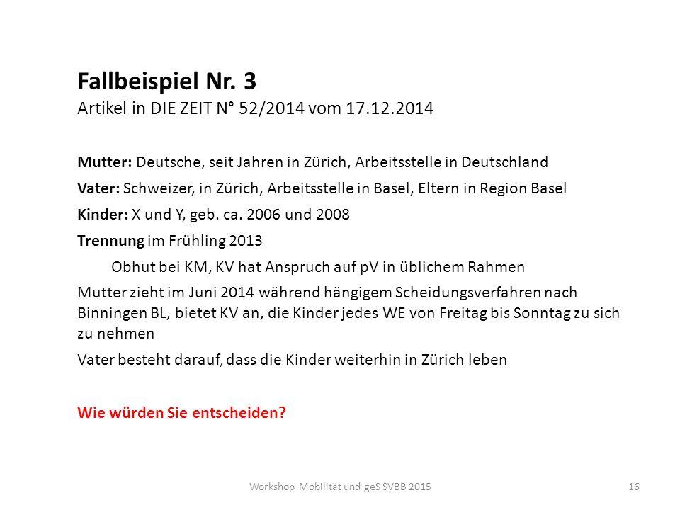 Fallbeispiel Nr. 3 Artikel in DIE ZEIT N° 52/2014 vom 17.12.2014 Mutter: Deutsche, seit Jahren in Zürich, Arbeitsstelle in Deutschland Vater: Schweize