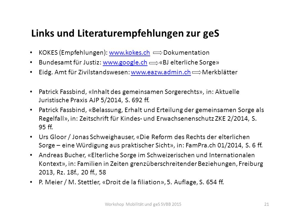Links und Literaturempfehlungen zur geS KOKES (Empfehlungen): www.kokes.ch Dokumentationwww.kokes.ch Bundesamt für Justiz: www.google.ch «BJ elterlich