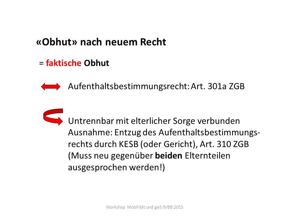 «Obhut» nach neuem Recht = faktische Obhut Aufenthaltsbestimmungsrecht: Art. 301a ZGB Untrennbar mit elterlicher Sorge verbunden Ausnahme: Entzug des