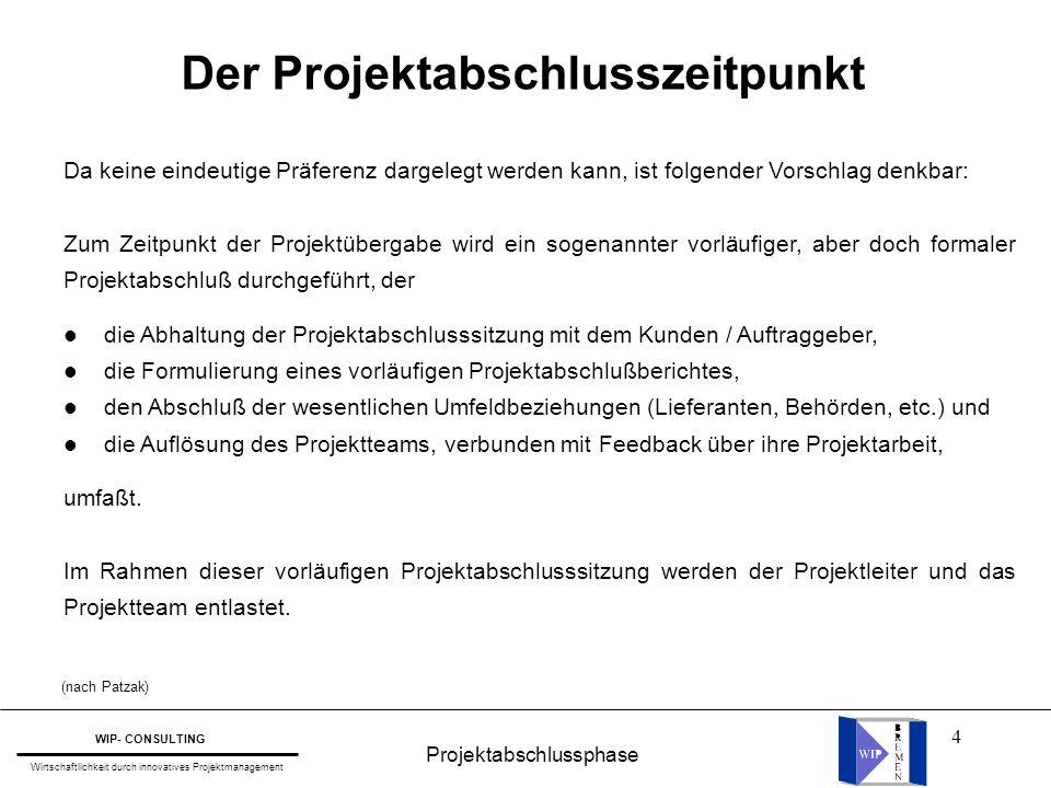 4 Projektabschlussphase WIP- CONSULTING Wirtschaftlichkeit durch innovatives Projektmanagement Da keine eindeutige Präferenz dargelegt werden kann, is