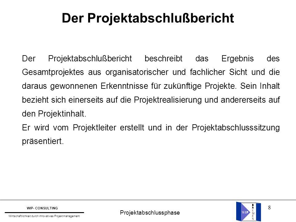19 Projektabschlussphase WIP- CONSULTING Wirtschaftlichkeit durch innovatives Projektmanagement Liste offener Punkte Liste offener Punkte zum Projekt:: Status: Nr.: Aufgabe: zu erledigen bis: Verantwortliche: (nach Patzak)