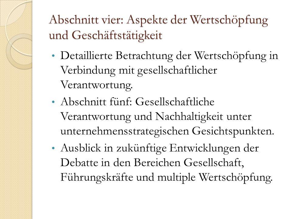 Abschnitt vier: Aspekte der Wertschöpfung und Geschäftstätigkeit Detaillierte Betrachtung der Wertschöpfung in Verbindung mit gesellschaftlicher Verantwortung.