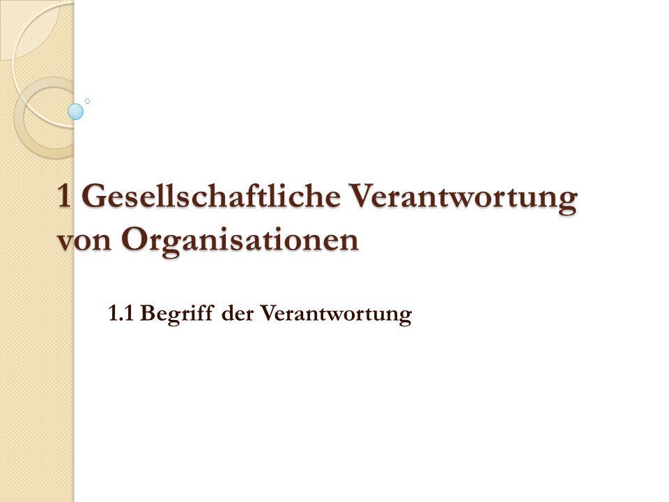 1 Gesellschaftliche Verantwortung von Organisationen 1.1 Begriff der Verantwortung