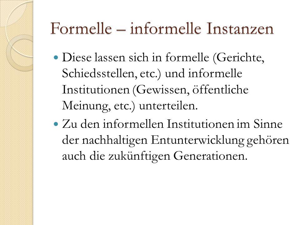 Formelle – informelle Instanzen Diese lassen sich in formelle (Gerichte, Schiedsstellen, etc.) und informelle Institutionen (Gewissen, öffentliche Meinung, etc.) unterteilen.