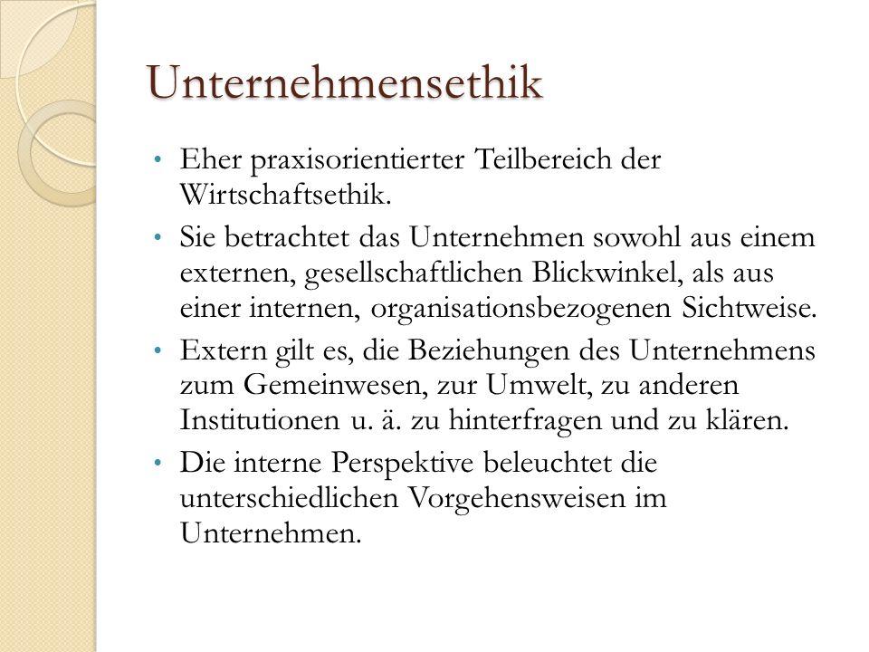 Unternehmensethik Eher praxisorientierter Teilbereich der Wirtschaftsethik.