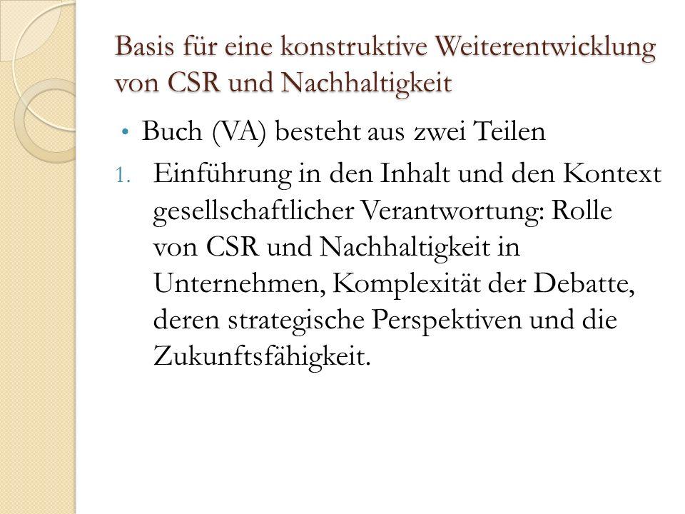 Basis für eine konstruktive Weiterentwicklung von CSR und Nachhaltigkeit Buch (VA) besteht aus zwei Teilen 1.