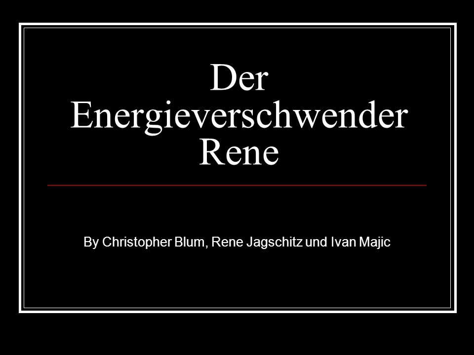 Der Energieverschwender Rene By Christopher Blum, Rene Jagschitz und Ivan Majic
