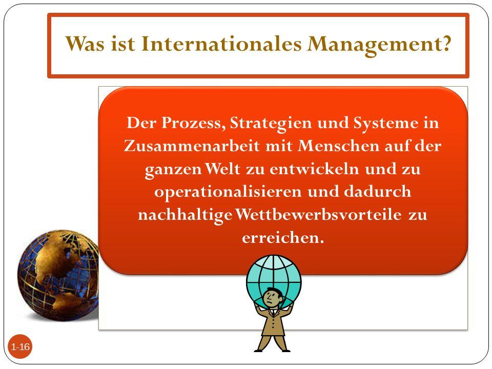 Was ist Internationales Management? 1-16 Der Prozess, Strategien und Systeme in Zusammenarbeit mit Menschen auf der ganzen Welt zu entwickeln und zu o