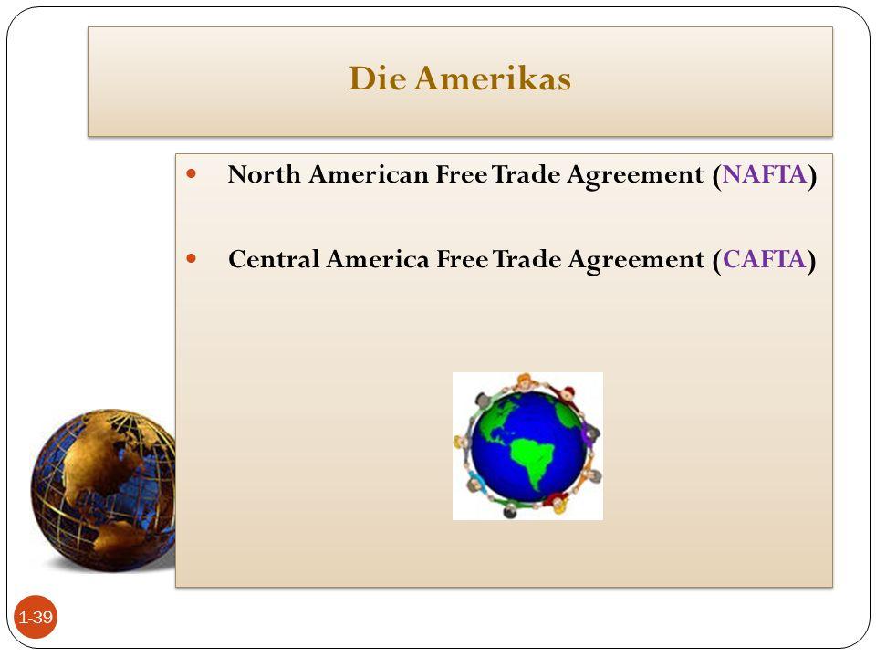 Die Amerikas North American Free Trade Agreement (NAFTA) Central America Free Trade Agreement (CAFTA) North American Free Trade Agreement (NAFTA) Cent