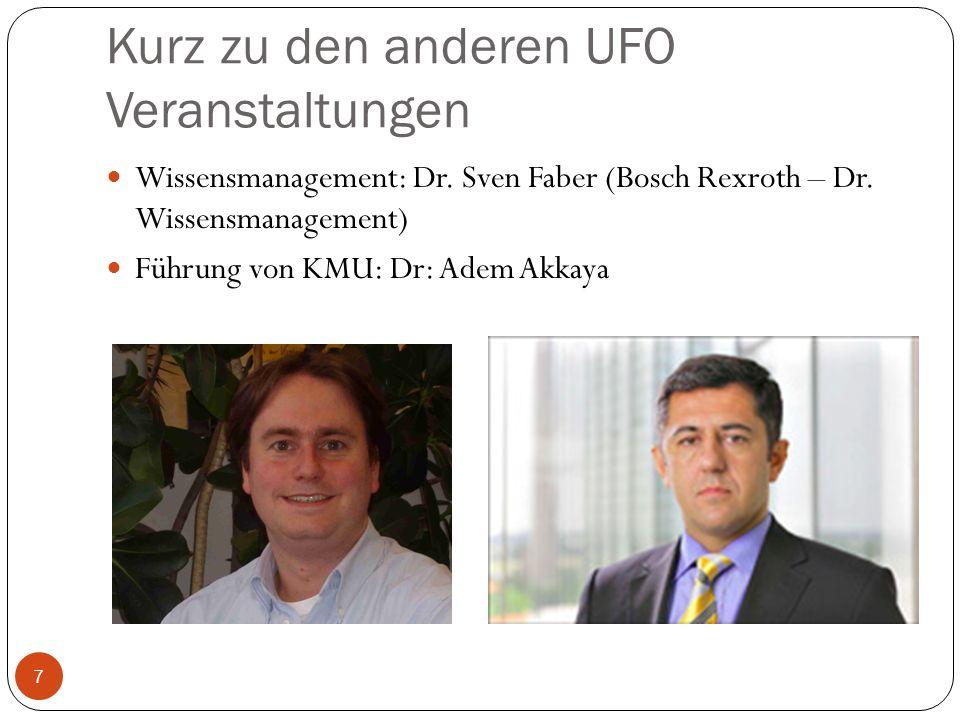Kurz zu den anderen UFO Veranstaltungen Wissensmanagement: Dr. Sven Faber (Bosch Rexroth – Dr. Wissensmanagement) Führung von KMU: Dr: Adem Akkaya 7