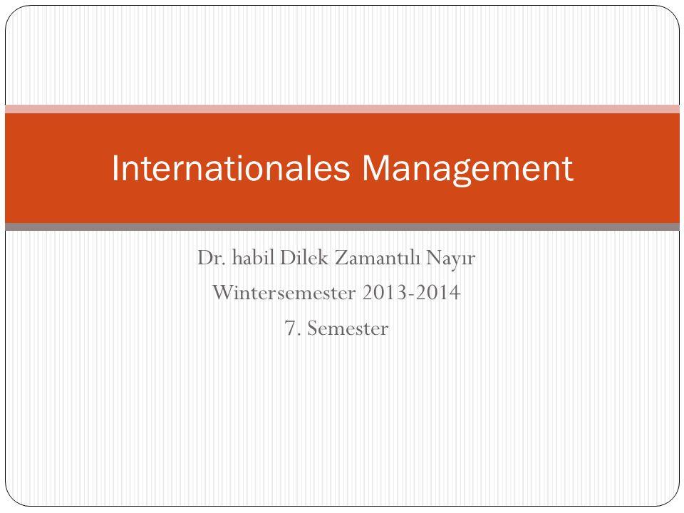Dr. habil Dilek Zamantılı Nayır Wintersemester 2013-2014 7. Semester Internationales Management